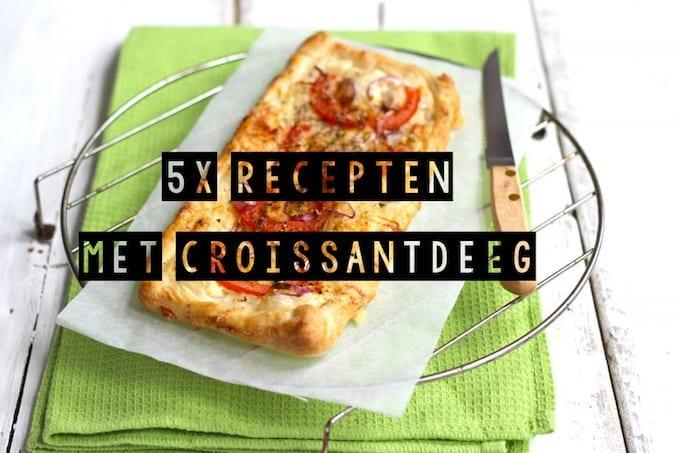 5x recepten met croissantdeeg